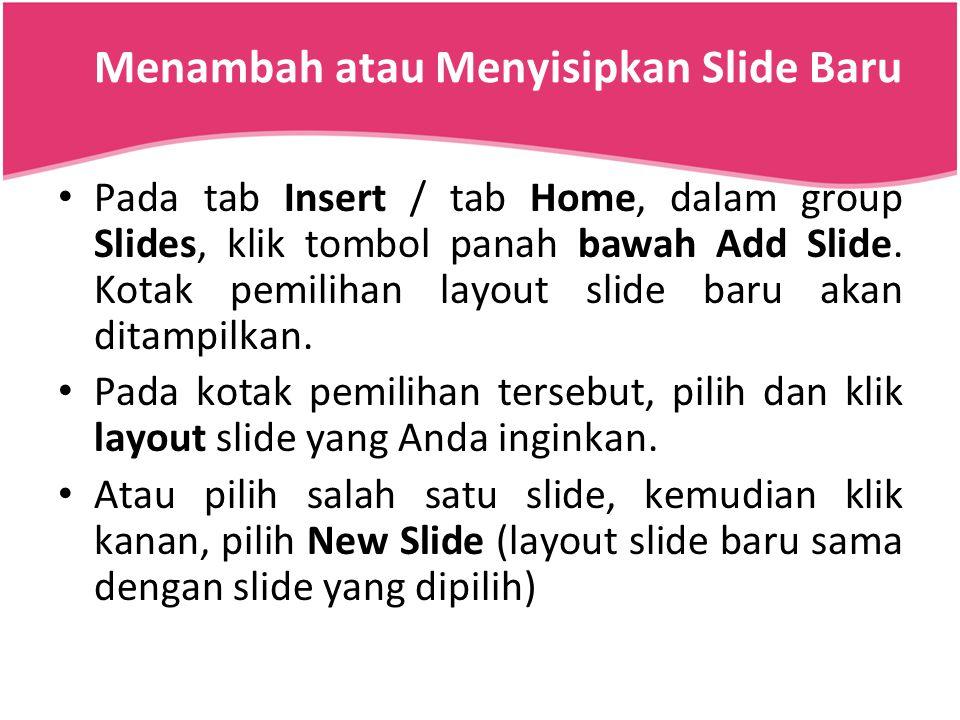 Menambah atau Menyisipkan Slide Baru Pada tab Insert / tab Home, dalam group Slides, klik tombol panah bawah Add Slide. Kotak pemilihan layout slide b