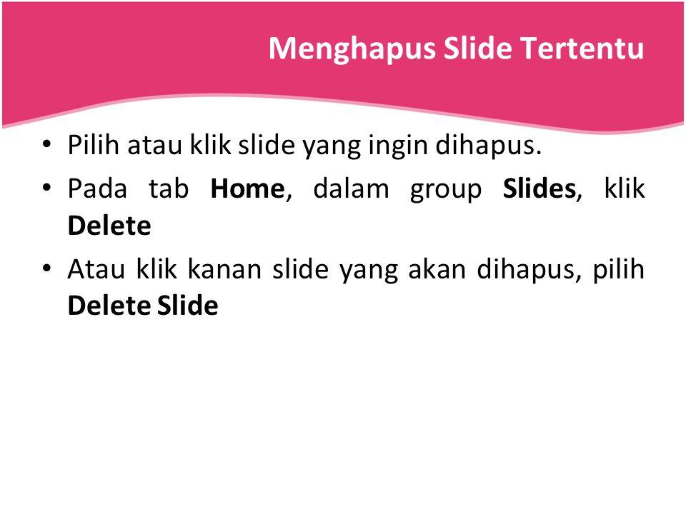 Menghapus Slide Tertentu Pilih atau klik slide yang ingin dihapus. Pada tab Home, dalam group Slides, klik Delete Atau klik kanan slide yang akan diha
