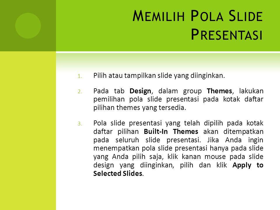 M EMILIH P OLA S LIDE P RESENTASI 1. Pilih atau tampilkan slide yang diinginkan. 2. Pada tab Design, dalam group Themes, lakukan pemilihan pola slide