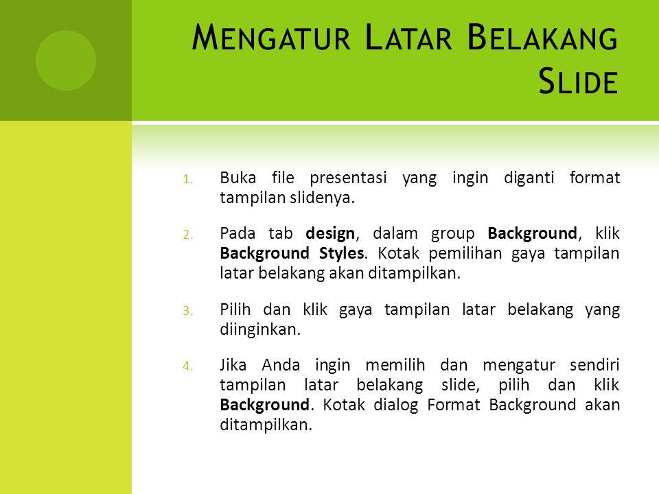 M ENGATUR L ATAR B ELAKANG S LIDE 1. Buka file presentasi yang ingin diganti format tampilan slidenya. 2. Pada tab design, dalam group Background, kli
