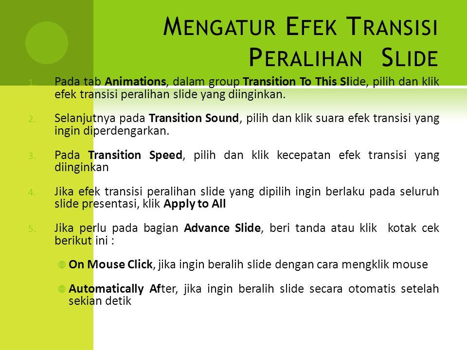 M ENGATUR E FEK T RANSISI P ERALIHAN S LIDE 1. Pada tab Animations, dalam group Transition To This Slide, pilih dan klik efek transisi peralihan slide