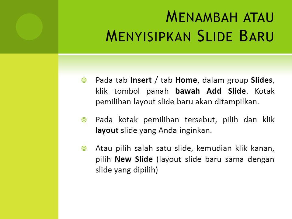 M ENAMBAH ATAU M ENYISIPKAN S LIDE B ARU  Pada tab Insert / tab Home, dalam group Slides, klik tombol panah bawah Add Slide. Kotak pemilihan layout s