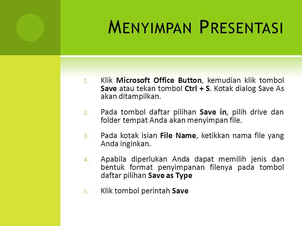 M ENYIMPAN P RESENTASI 1. Klik Microsoft Office Button, kemudian klik tombol Save atau tekan tombol Ctrl + S. Kotak dialog Save As akan ditampilkan. 2