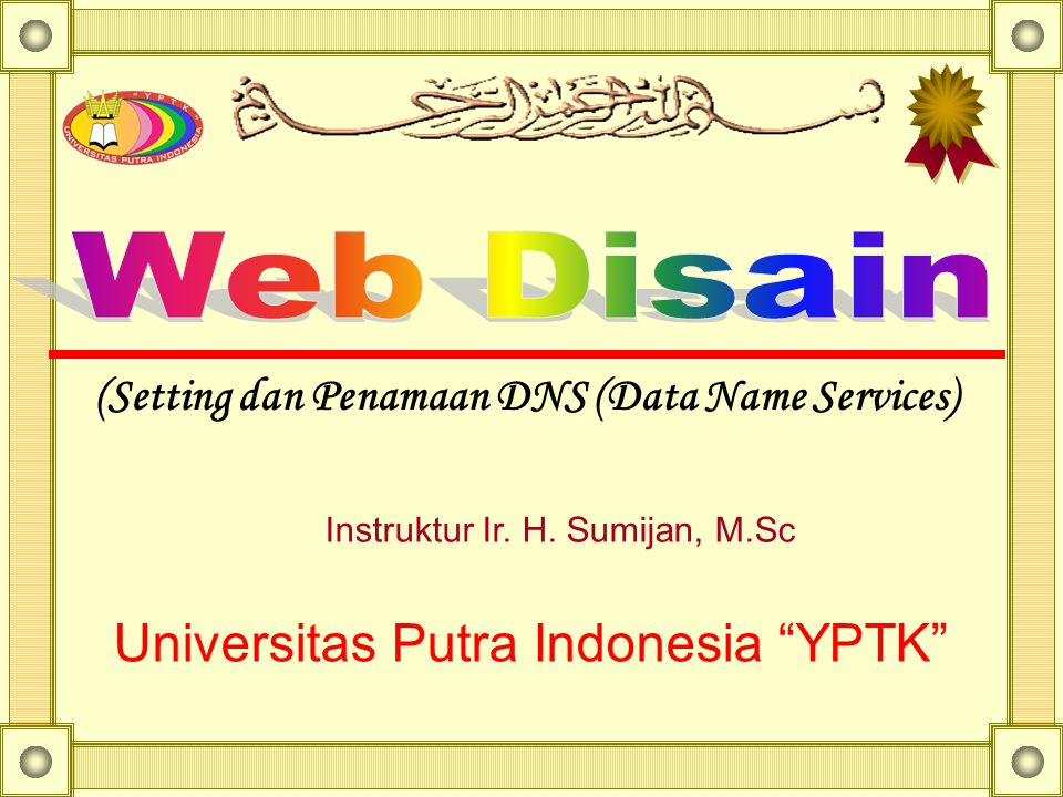 "(Setting dan Penamaan DNS (Data Name Services) Instruktur Ir. H. Sumijan, M.Sc Universitas Putra Indonesia ""YPTK"""