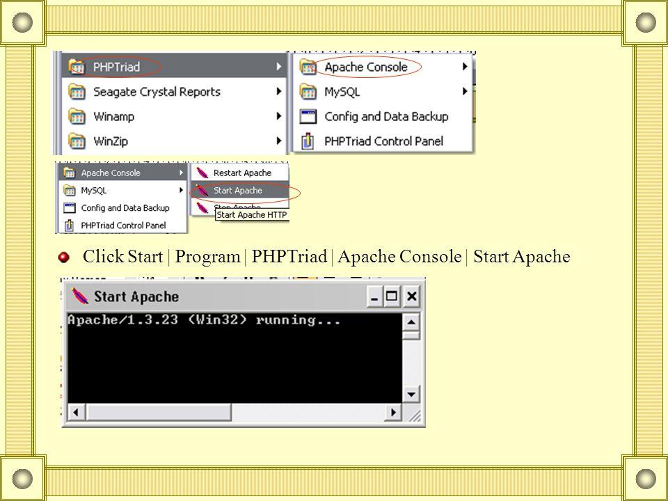 Click Start | Program | PHPTriad | Apache Console | Start Apache