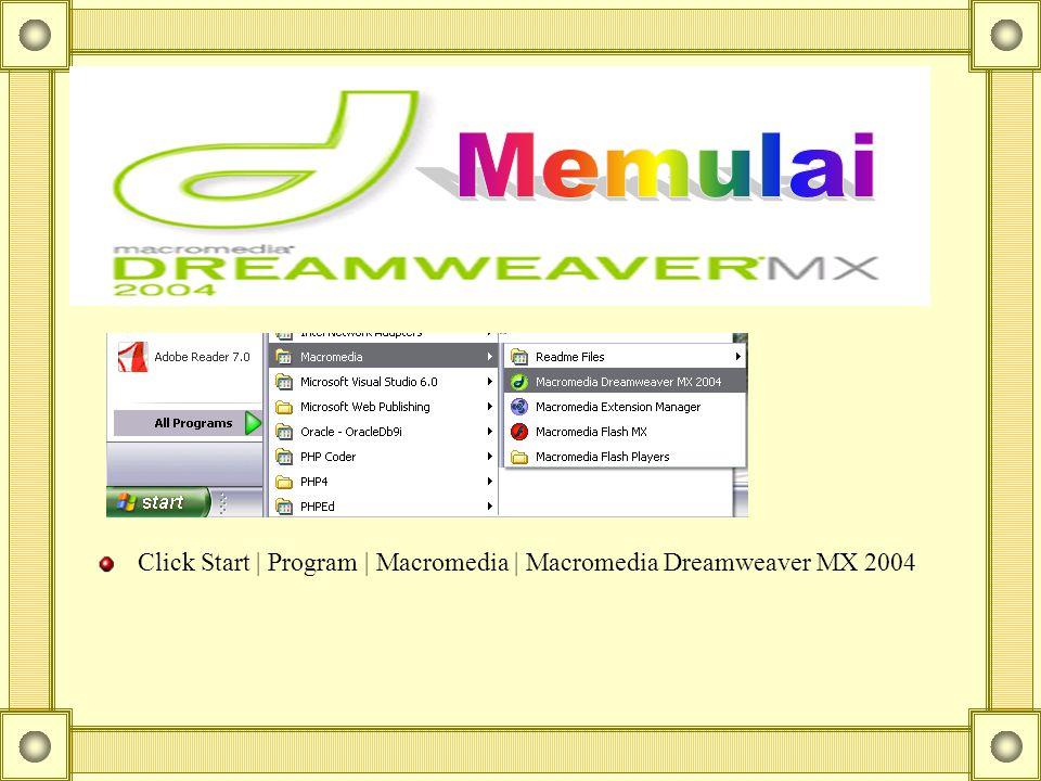 Click Start | Program | Macromedia | Macromedia Dreamweaver MX 2004
