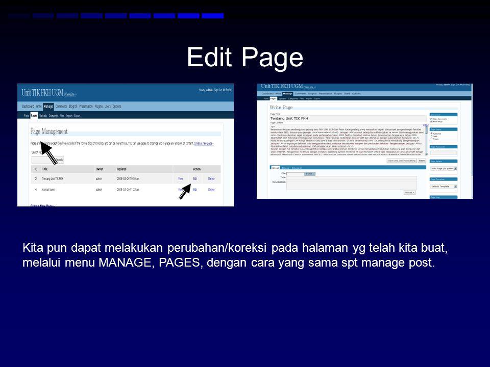 Edit Page Kita pun dapat melakukan perubahan/koreksi pada halaman yg telah kita buat, melalui menu MANAGE, PAGES, dengan cara yang sama spt manage pos