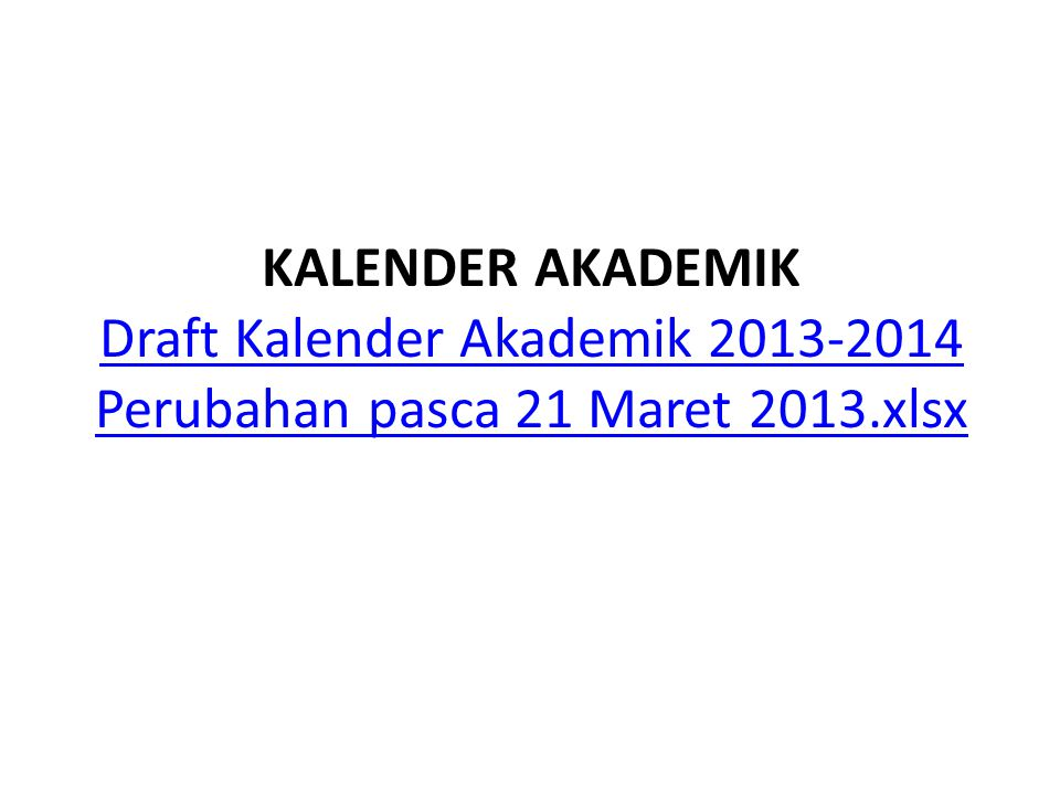 KALENDER AKADEMIK Draft Kalender Akademik 2013-2014 Perubahan pasca 21 Maret 2013.xlsx Draft Kalender Akademik 2013-2014 Perubahan pasca 21 Maret 2013.xlsx
