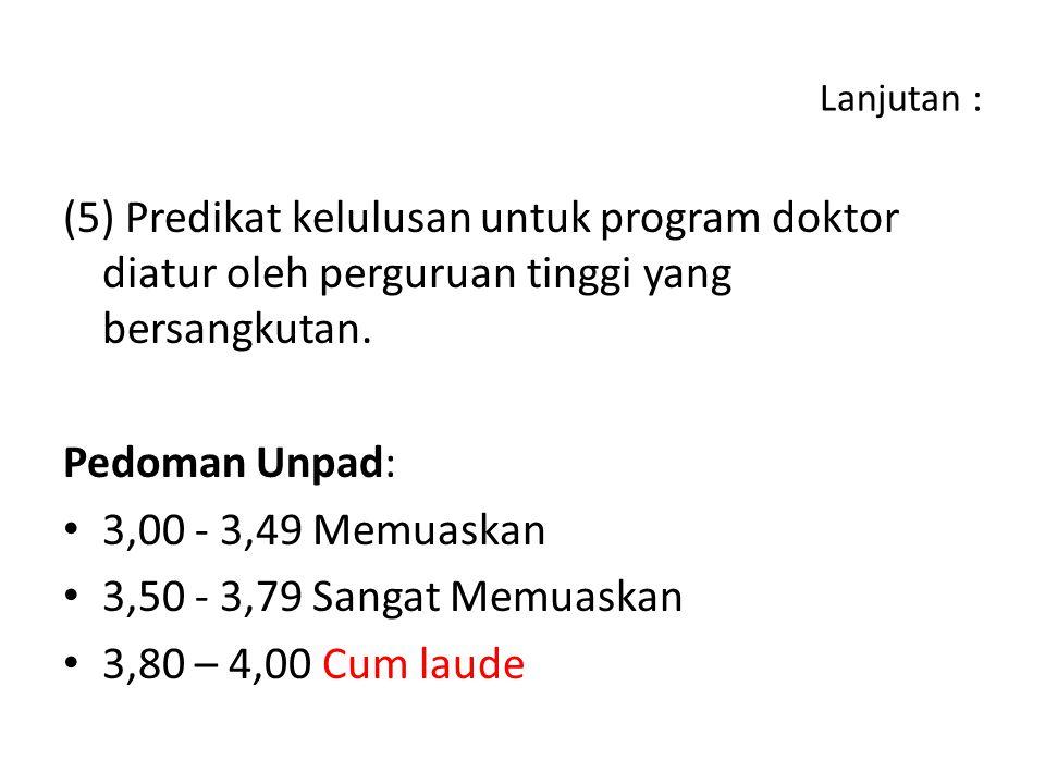 Lanjutan : (5) Predikat kelulusan untuk program doktor diatur oleh perguruan tinggi yang bersangkutan. Pedoman Unpad: 3,00 - 3,49 Memuaskan 3,50 - 3,7