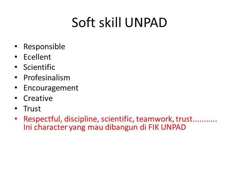 Soft skill UNPAD Responsible Ecellent Scientific Profesinalism Encouragement Creative Trust Respectful, discipline, scientific, teamwork, trust...........