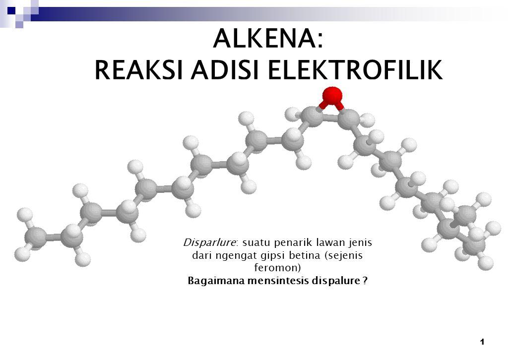 1 ALKENA: REAKSI ADISI ELEKTROFILIK Disparlure: suatu penarik lawan jenis dari ngengat gipsi betina (sejenis feromon) Bagaimana mensintesis dispalure