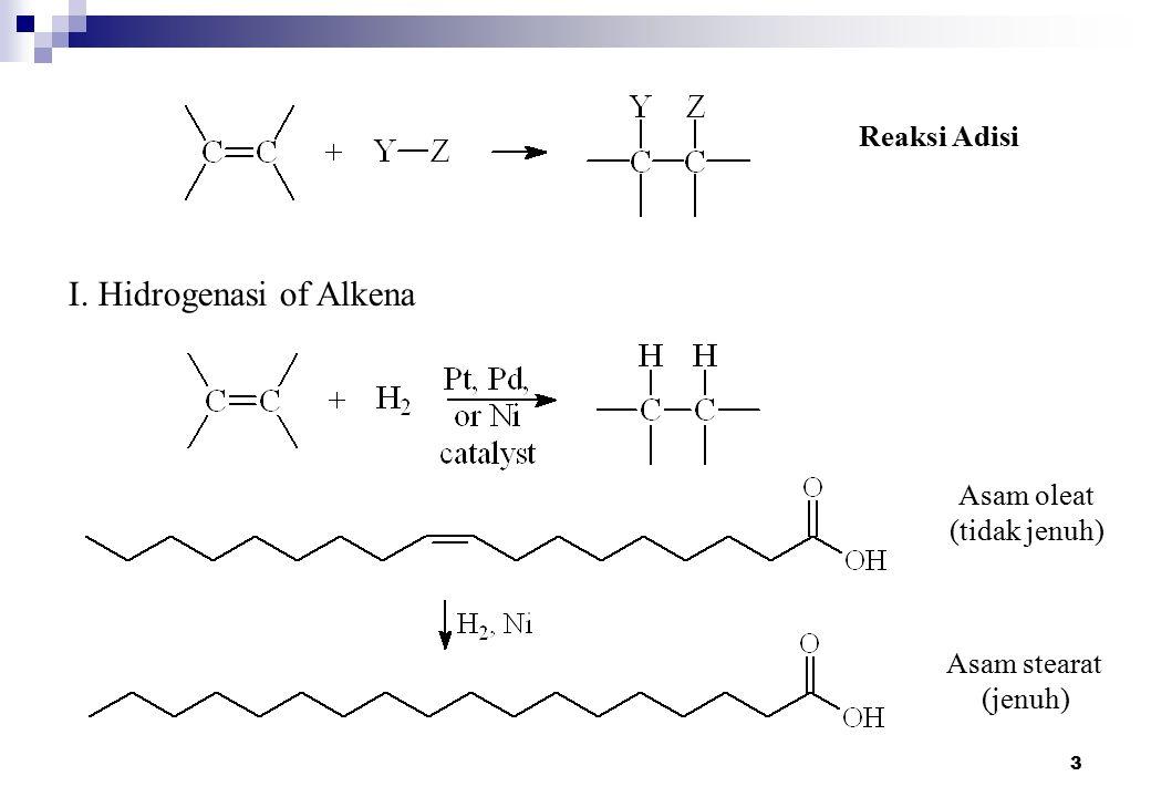 3 I. Hidrogenasi of Alkena Reaksi Adisi Asam oleat (tidak jenuh) Asam stearat (jenuh)