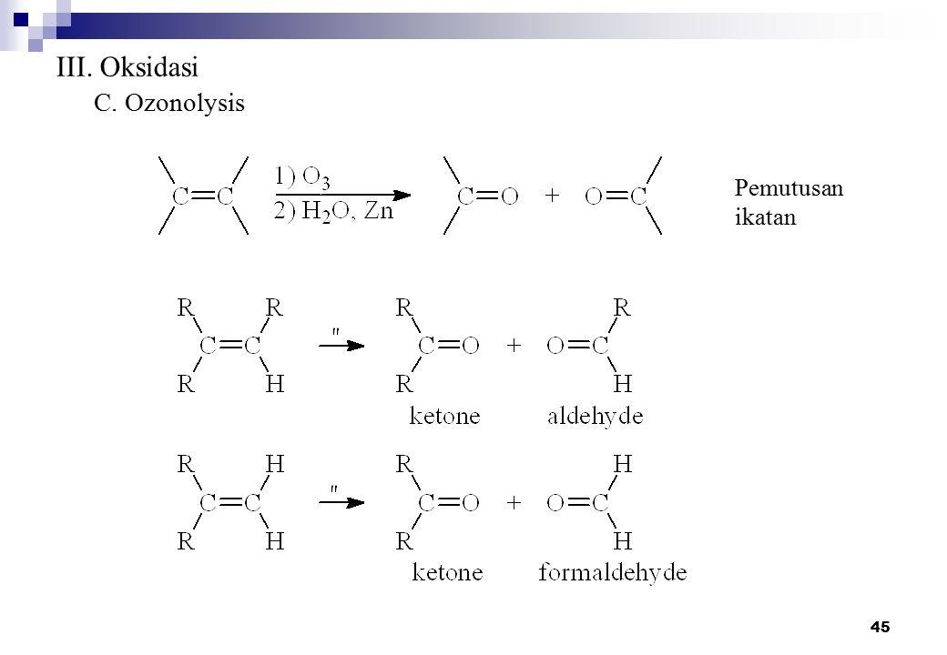 45 III. Oksidasi C. Ozonolysis Pemutusan ikatan