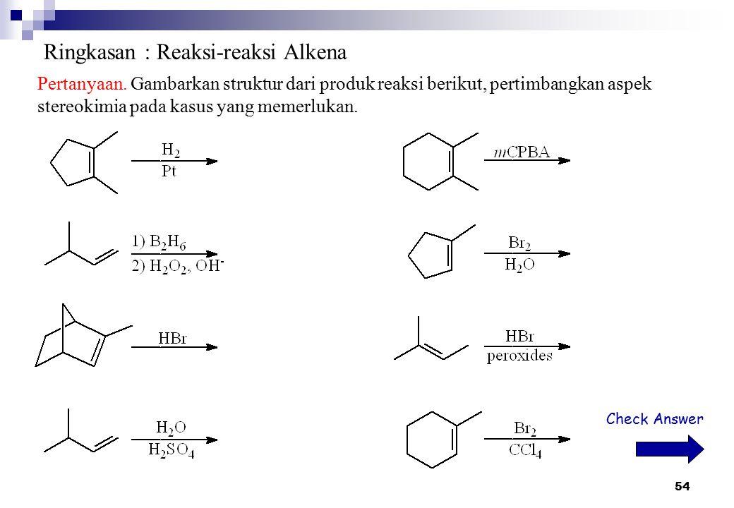 54 Ringkasan : Reaksi-reaksi Alkena Pertanyaan. Gambarkan struktur dari produk reaksi berikut, pertimbangkan aspek stereokimia pada kasus yang memerlu