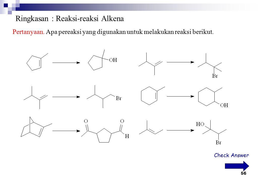 56 Ringkasan : Reaksi-reaksi Alkena Pertanyaan. Apa pereaksi yang digunakan untuk melakukan reaksi berikut. Check Answer