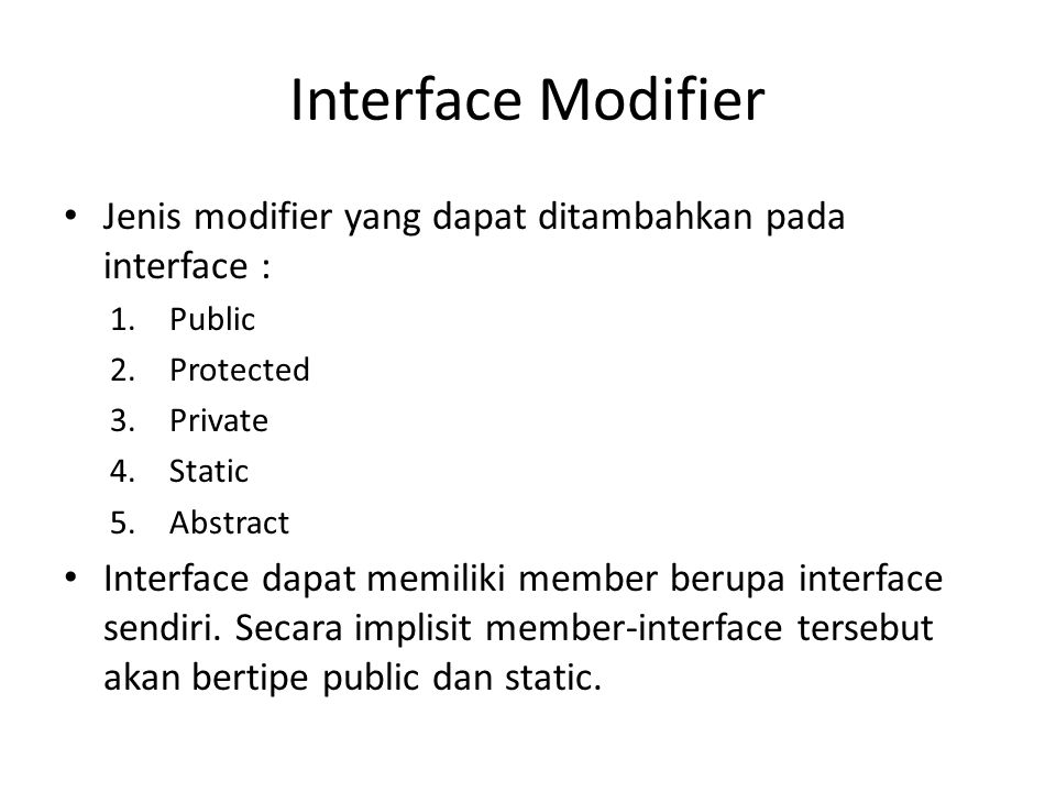 Interface Modifier Jenis modifier yang dapat ditambahkan pada interface : 1.Public 2.Protected 3.Private 4.Static 5.Abstract Interface dapat memiliki