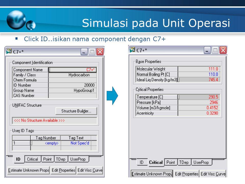 Simulasi pada Unit Operasi  Click ID..isikan nama component dengan C7+