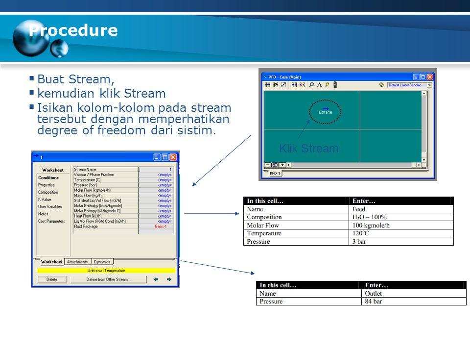 Procedure  Buat Stream,  kemudian klik Stream  Isikan kolom-kolom pada stream tersebut dengan memperhatikan degree of freedom dari sistim.