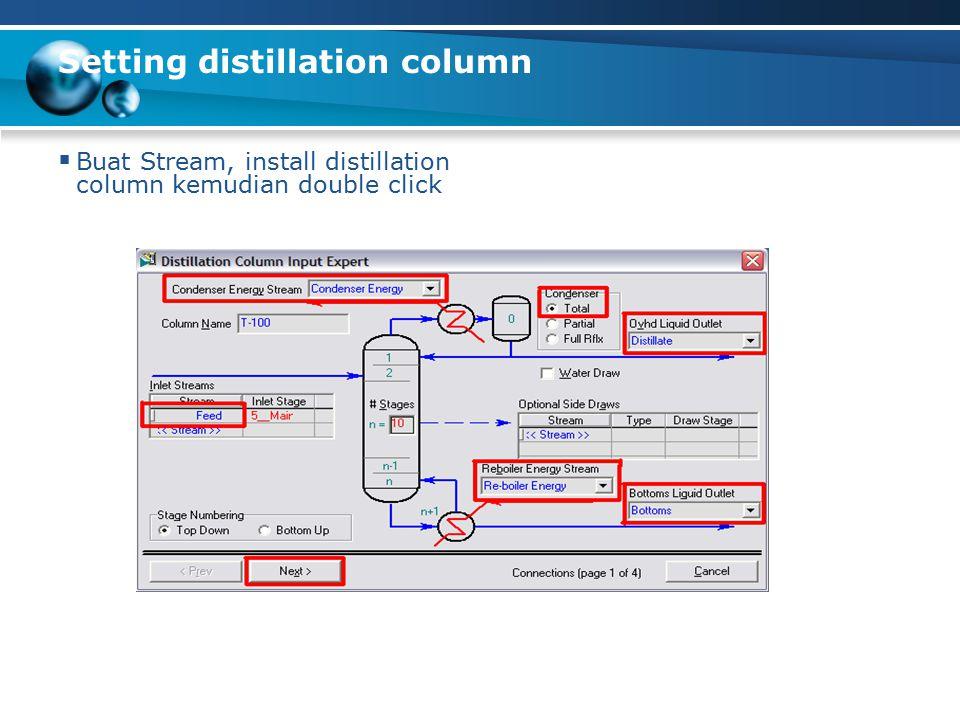Setting distillation column  Buat Stream, install distillation column kemudian double click
