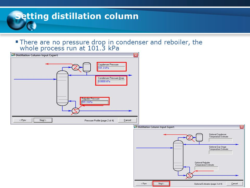 Setting distillation column  There are no pressure drop in condenser and reboiler, the whole process run at 101.3 kPa