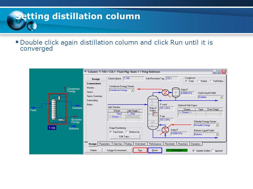 Setting distillation column  Double click again distillation column and click Run until it is converged