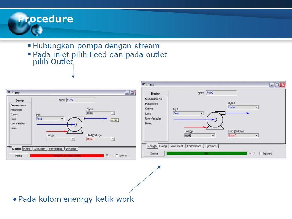 Procedure  Hubungkan pompa dengan stream  Pada inlet pilih Feed dan pada outlet pilih Outlet Pada kolom enenrgy ketik work