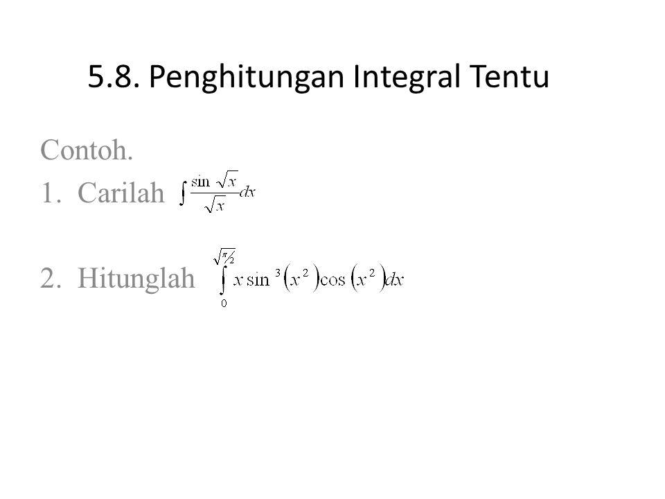 5.8. Penghitungan Integral Tentu Contoh. 1.Carilah 2.Hitunglah