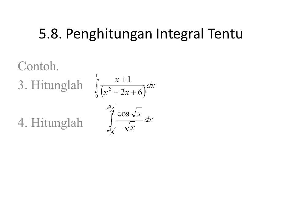 5.8. Penghitungan Integral Tentu Contoh. 3. Hitunglah 4. Hitunglah