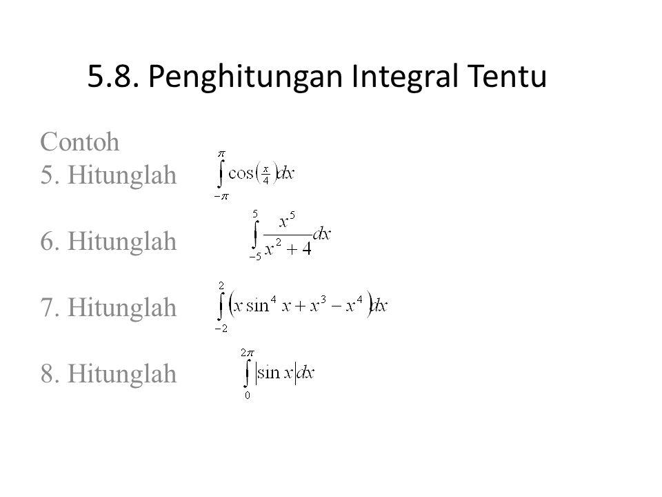 5.8. Penghitungan Integral Tentu Contoh 5. Hitunglah 6. Hitunglah 7. Hitunglah 8. Hitunglah