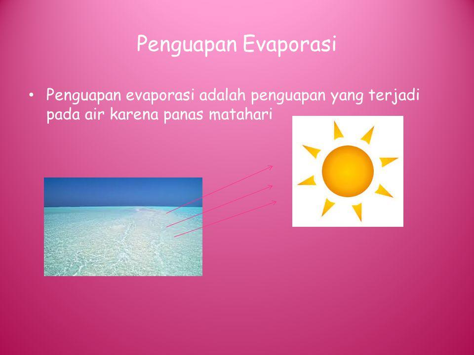 Penguapan Evaporasi Penguapan evaporasi adalah penguapan yang terjadi pada air karena panas matahari