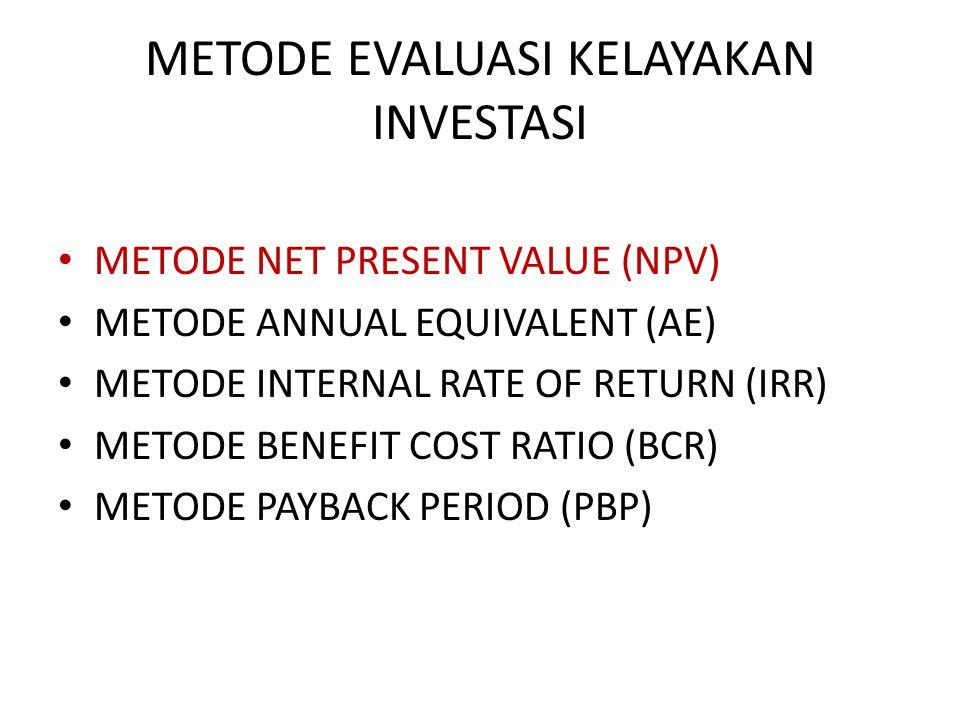 METODE NET PRESENT VALUE (NPV) Syarat: 1.Semua umur alternatif harus sama a)Umur masing-masing alternatif sama b)Umur masing-masing alternatif tidak sama 2.