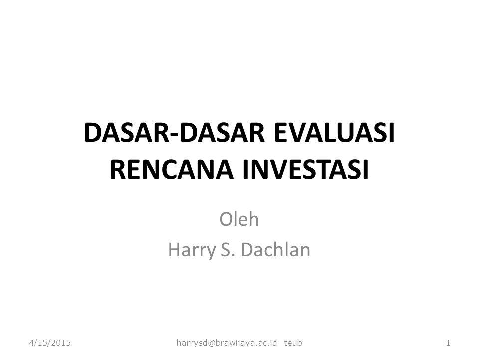 DASAR-DASAR EVALUASI RENCANA INVESTASI Oleh Harry S. Dachlan 4/15/2015harrysd@brawijaya.ac.id teub1
