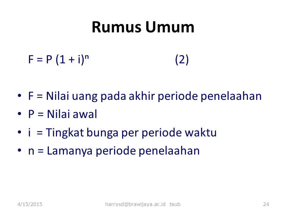 Rumus Umum F = P (1 + i)ⁿ (2) F = Nilai uang pada akhir periode penelaahan P = Nilai awal i = Tingkat bunga per periode waktu n = Lamanya periode pene