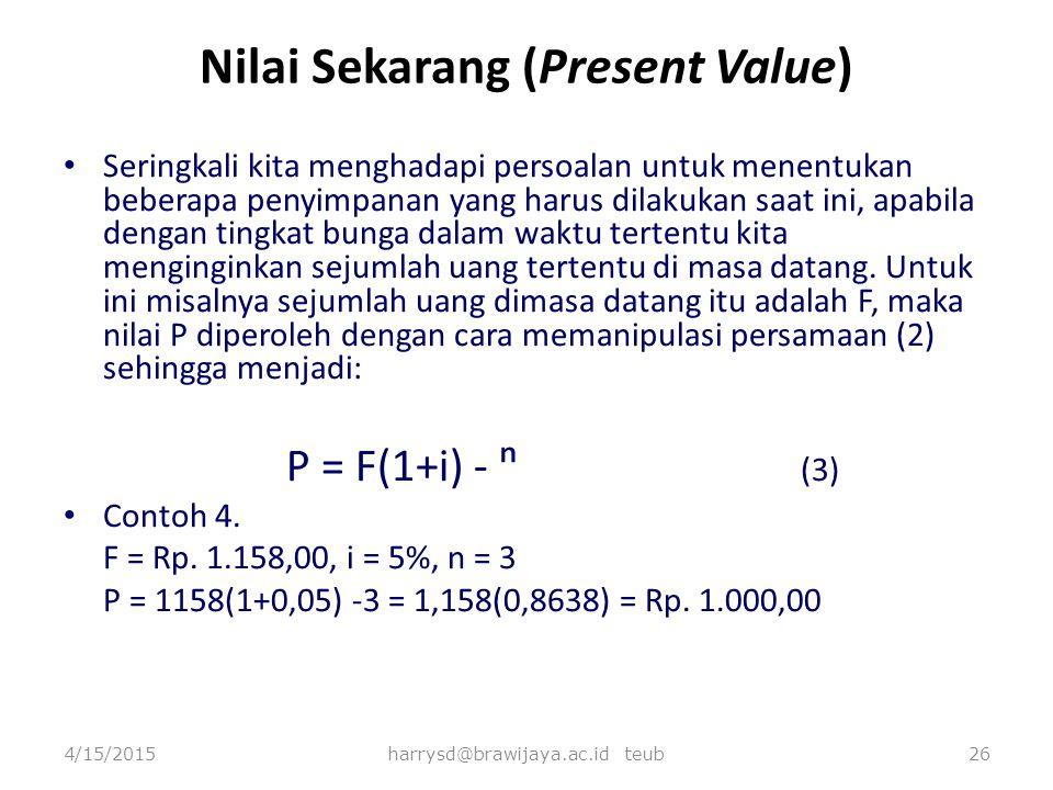 Nilai Sekarang (Present Value) Seringkali kita menghadapi persoalan untuk menentukan beberapa penyimpanan yang harus dilakukan saat ini, apabila denga