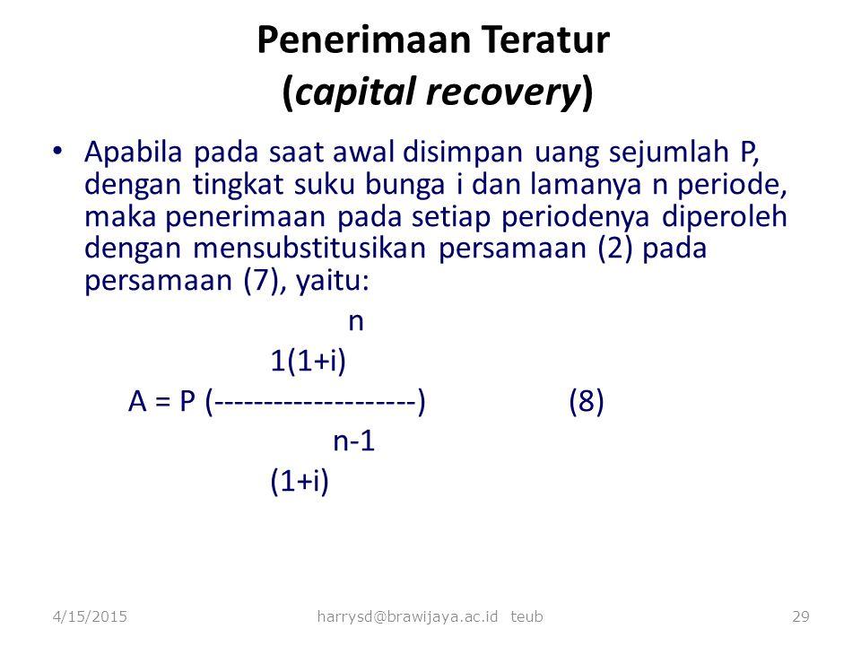 Penerimaan Teratur (capital recovery) Apabila pada saat awal disimpan uang sejumlah P, dengan tingkat suku bunga i dan lamanya n periode, maka penerim