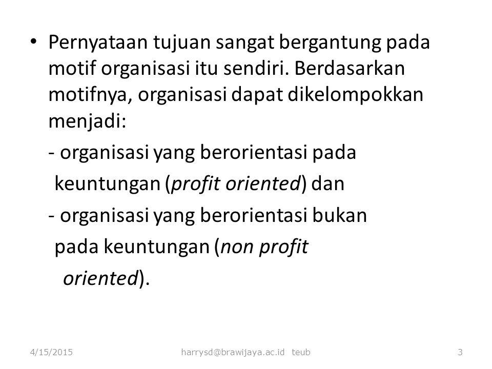 Pernyataan tujuan sangat bergantung pada motif organisasi itu sendiri. Berdasarkan motifnya, organisasi dapat dikelompokkan menjadi: - organisasi yang