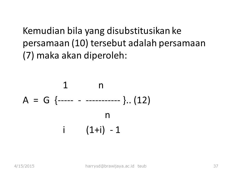 Kemudian bila yang disubstitusikan ke persamaan (10) tersebut adalah persamaan (7) maka akan diperoleh: 1 n A = G {----- - ----------- }.. (12) n i (1