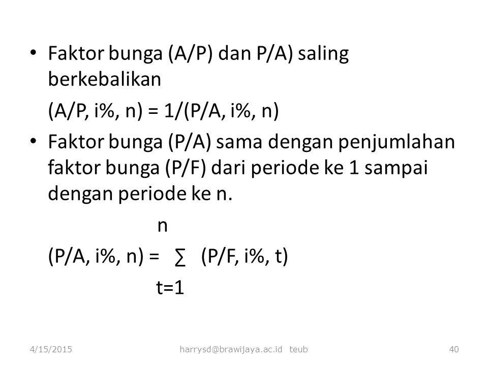 Faktor bunga (A/P) dan P/A) saling berkebalikan (A/P, i%, n) = 1/(P/A, i%, n) Faktor bunga (P/A) sama dengan penjumlahan faktor bunga (P/F) dari perio