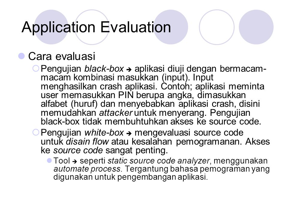 Application Evaluation Cara evaluasi  Pengujian black-box  aplikasi diuji dengan bermacam- macam kombinasi masukkan (input).