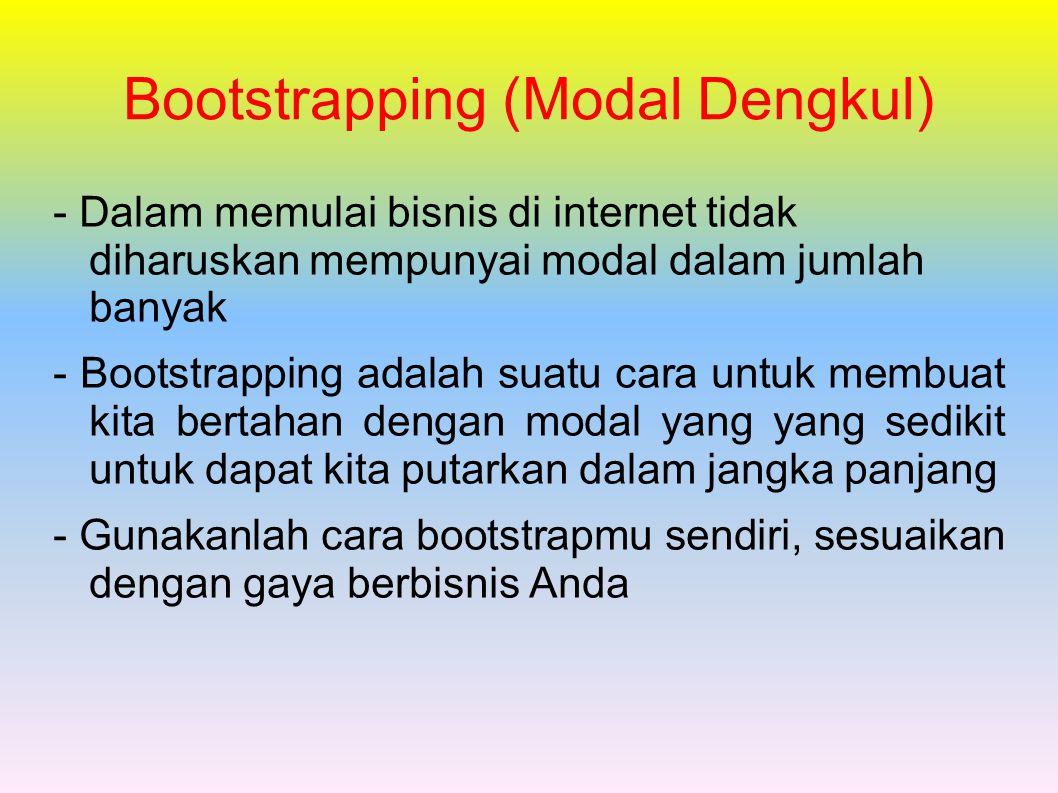 Bootstrapping (Modal Dengkul) - Dalam memulai bisnis di internet tidak diharuskan mempunyai modal dalam jumlah banyak - Bootstrapping adalah suatu cara untuk membuat kita bertahan dengan modal yang yang sedikit untuk dapat kita putarkan dalam jangka panjang - Gunakanlah cara bootstrapmu sendiri, sesuaikan dengan gaya berbisnis Anda