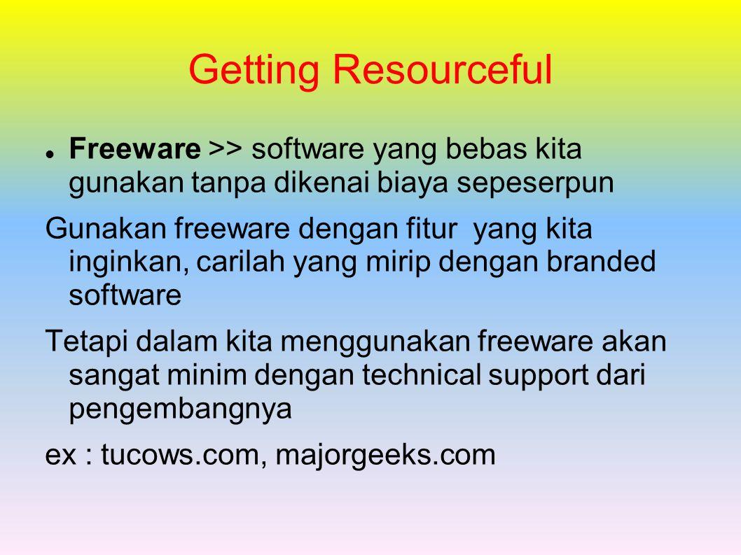 Getting Resourceful Freeware >> software yang bebas kita gunakan tanpa dikenai biaya sepeserpun Gunakan freeware dengan fitur yang kita inginkan, cari