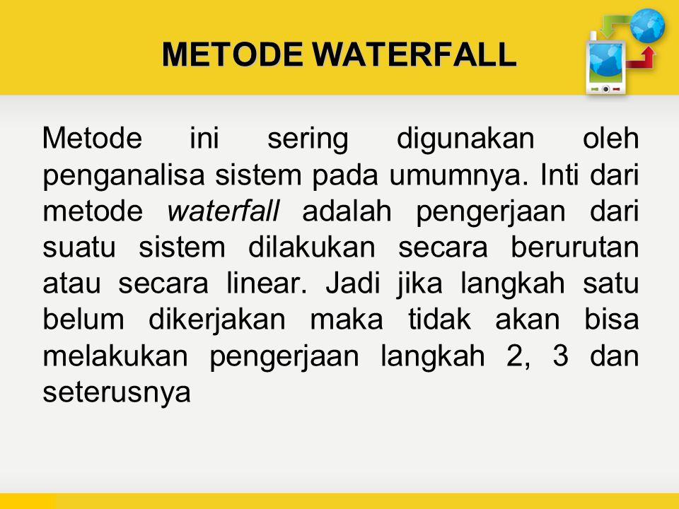 METODE WATERFALL Metode ini sering digunakan oleh penganalisa sistem pada umumnya.