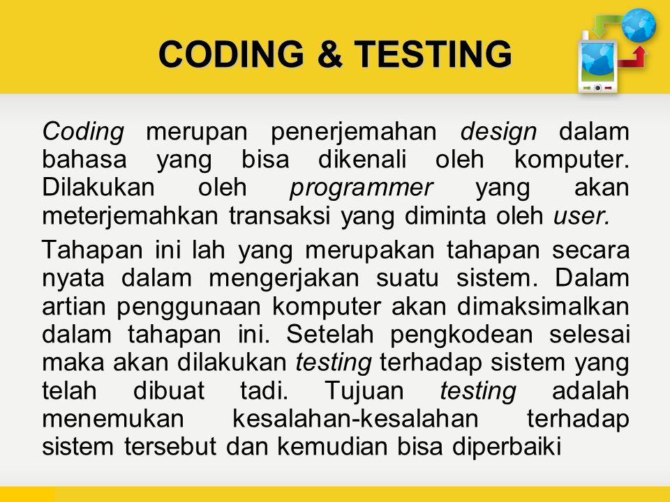 CODING & TESTING Coding merupan penerjemahan design dalam bahasa yang bisa dikenali oleh komputer.