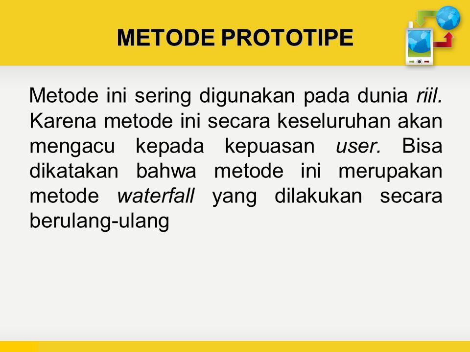 METODE PROTOTIPE Metode ini sering digunakan pada dunia riil.