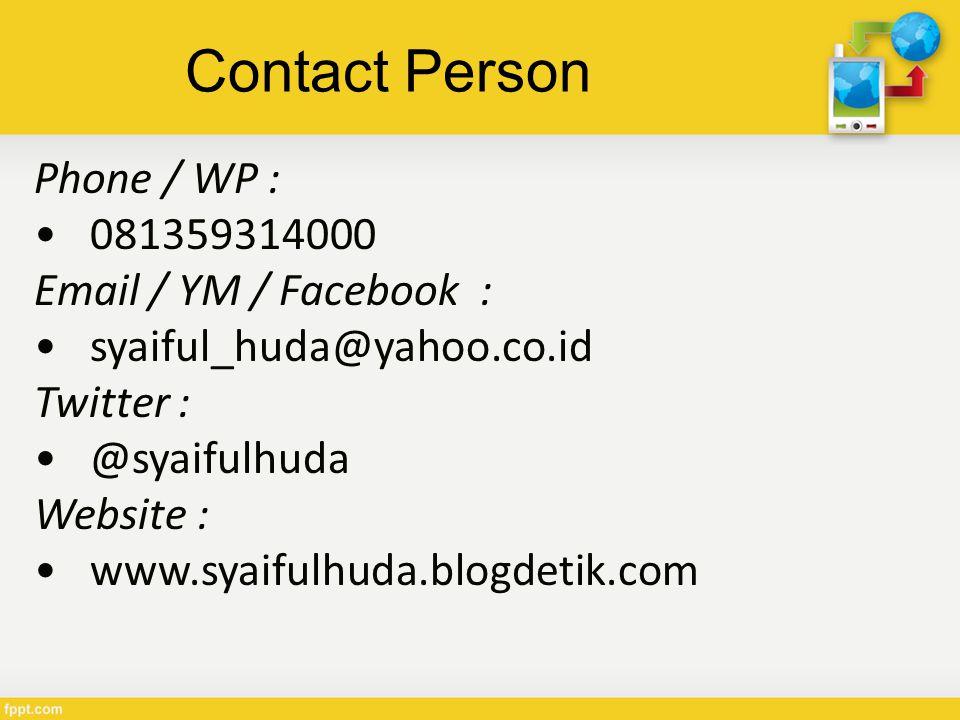 Contact Person Phone / WP : 081359314000 Email / YM / Facebook : syaiful_huda@yahoo.co.id Twitter : @syaifulhuda Website : www.syaifulhuda.blogdetik.com