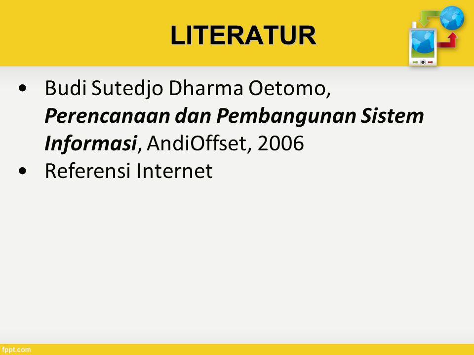 LITERATUR Budi Sutedjo Dharma Oetomo, Perencanaan dan Pembangunan Sistem Informasi, AndiOffset, 2006 Referensi Internet