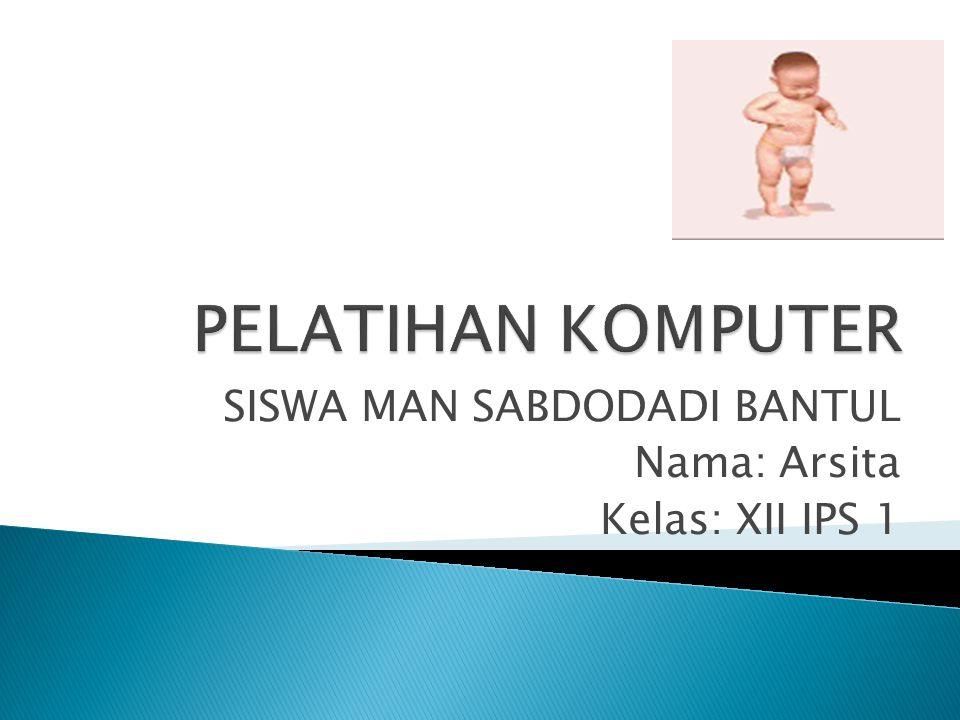 SISWA MAN SABDODADI BANTUL Nama: Arsita Kelas: XII IPS 1