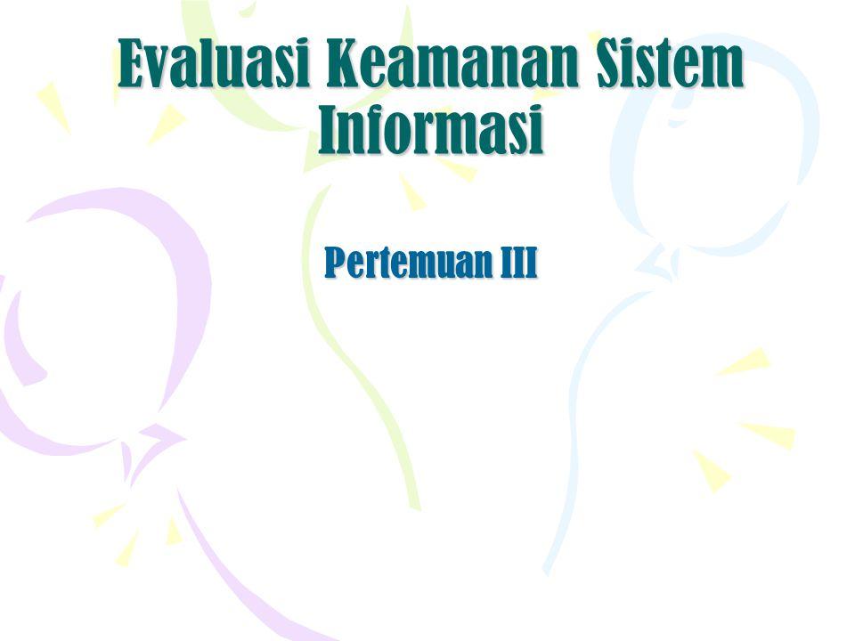 Evaluasi Keamanan Sistem Informasi Pertemuan III