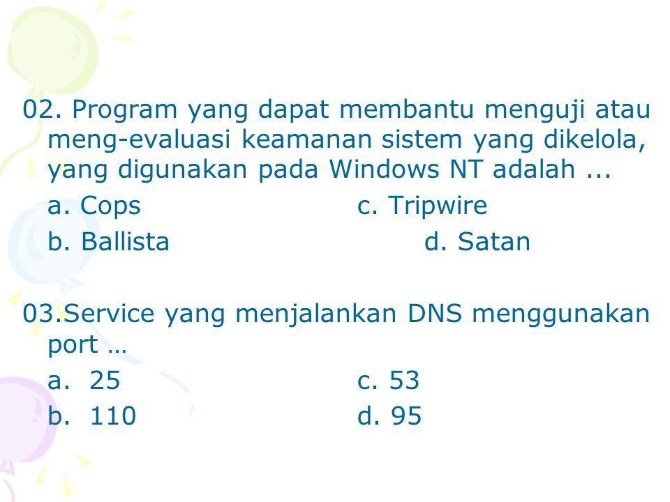 02. Program yang dapat membantu menguji atau meng-evaluasi keamanan sistem yang dikelola, yang digunakan pada Windows NT adalah... a. Copsc. Tripwire