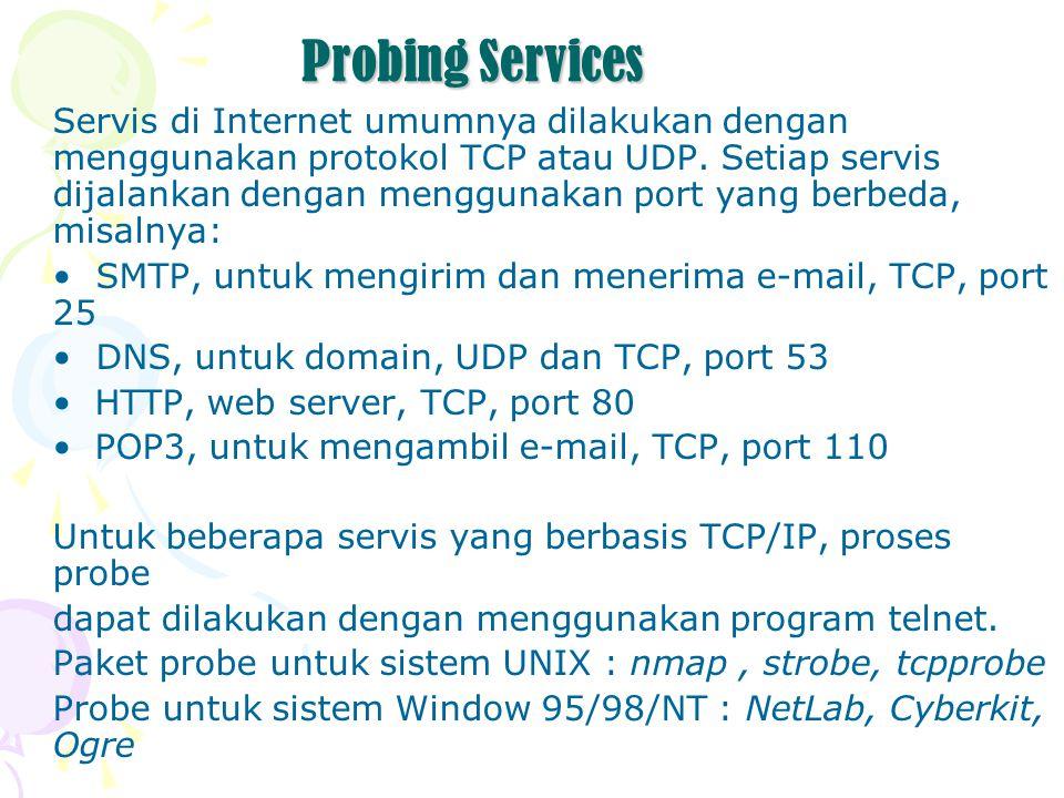 Probing Services Servis di Internet umumnya dilakukan dengan menggunakan protokol TCP atau UDP. Setiap servis dijalankan dengan menggunakan port yang